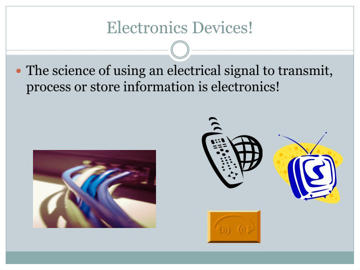 Electronics Devices!