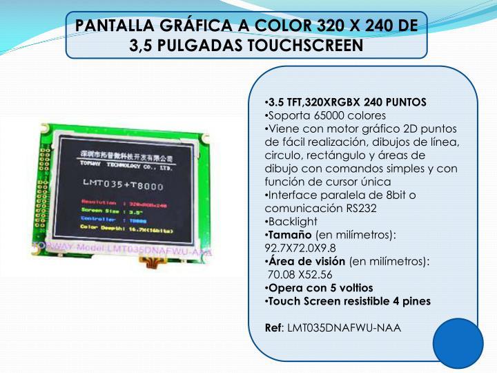 PANTALLA GRÁFICA A COLOR 320 X 240 DE 3,5 PULGADAS TOUCHSCREEN