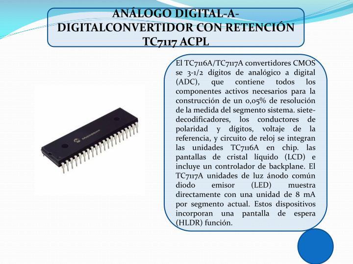 ANÁLOGO DIGITAL-A-DIGITALCONVERTIDOR CON RETENCIÓN TC7117 ACPL