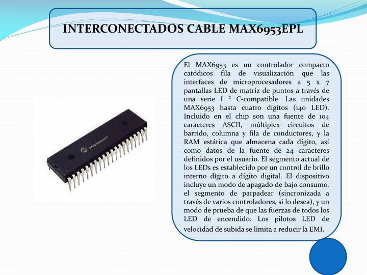 INTERCONECTADOS CABLE MAX6953EPL