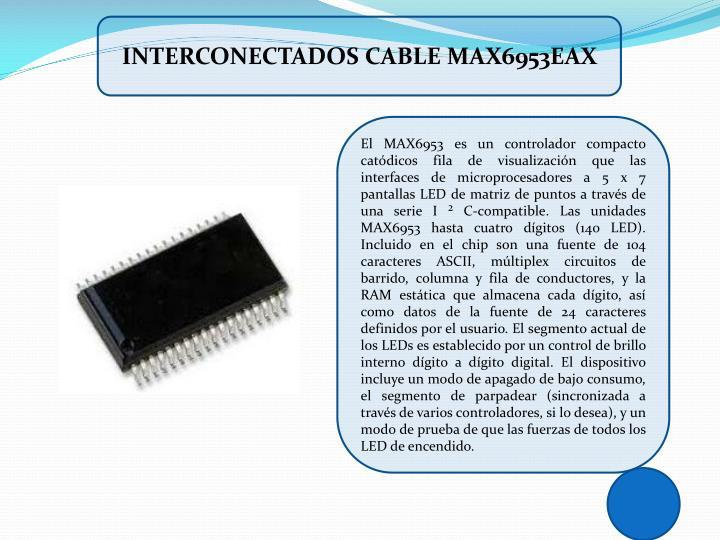 INTERCONECTADOS CABLE MAX6953EAX