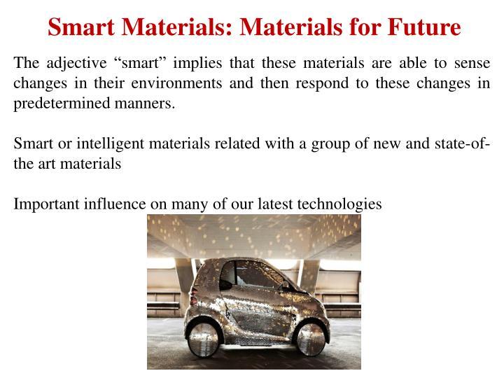 Smart Materials: Materials for Future