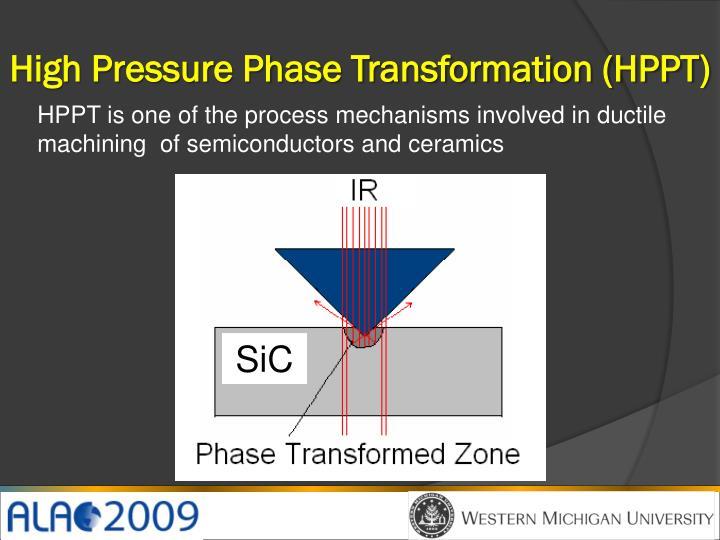 High Pressure Phase Transformation (HPPT