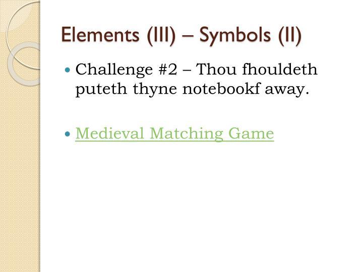 Elements (III) – Symbols (II)