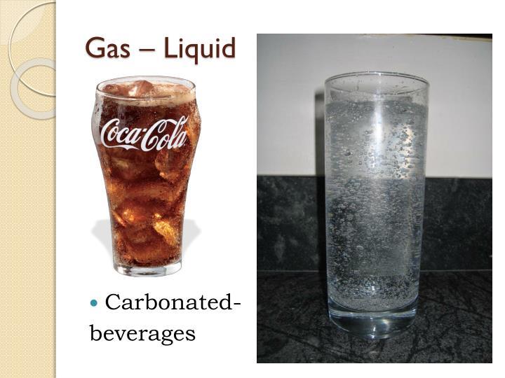 Gas – Liquid