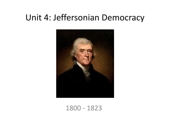 jeffersonian democracy Jeffersonian democracy looking back on the election of 1800, thomas jefferson described it as being as real a revolution in the principles of our government as that of 1776 was in its form not effected indeed by the sword, as that, but by the rational and peaceable instrument of reform, the suffrage of the people.