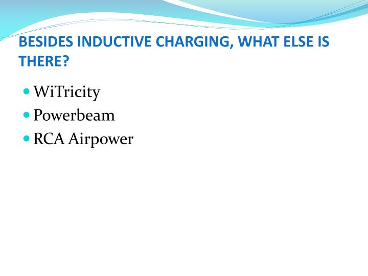 BESIDES INDUCTIVE CHARGING, WHAT ELSE IS THERE?