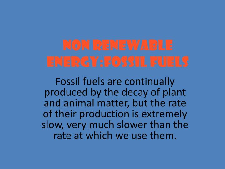 NON RENEWABLE ENERGY:FOSSIL FUELS