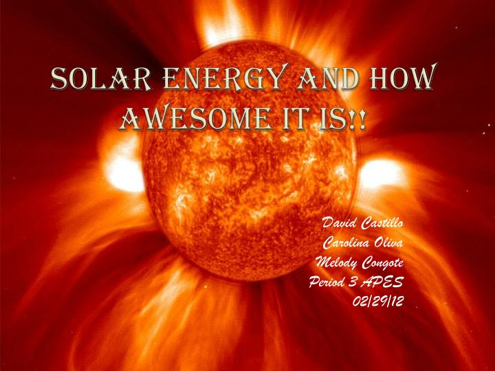 solar energy and how awesome it is n.