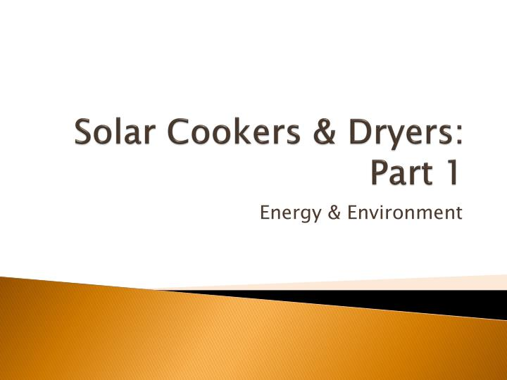 Solar cookers dryers part 1