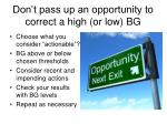 don t pass up an opportunity to correct a high or low bg