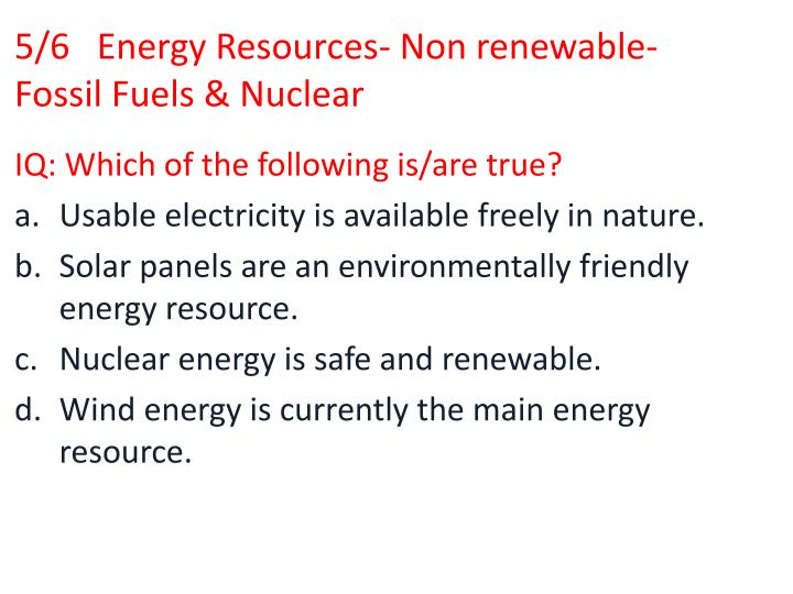 5 6 energy resources non renewable fossil fuels nuclear n.