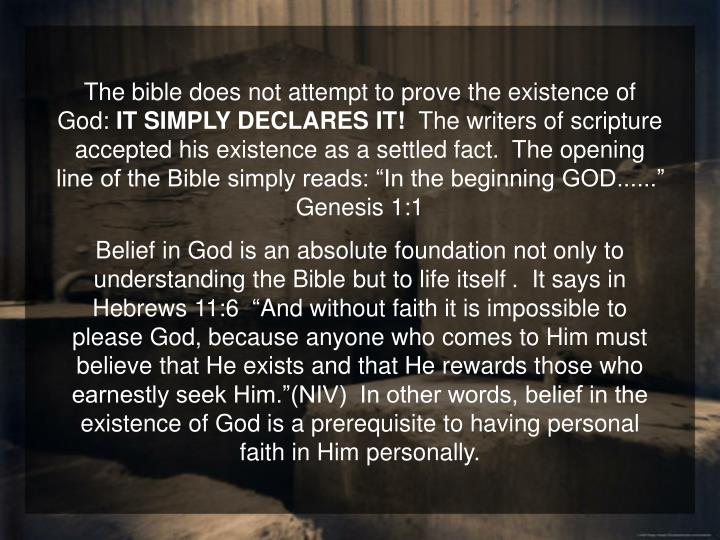 The bible does not attempt to prove the existence of God: