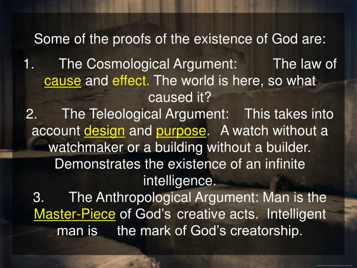 Some of the proofs of the existence of God are: