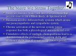 the more we stress together