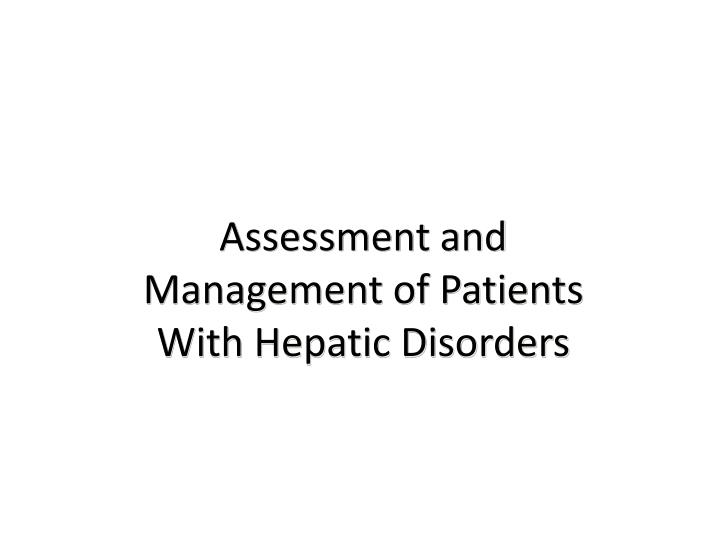 Assessment and management of patients with hepatic disorders