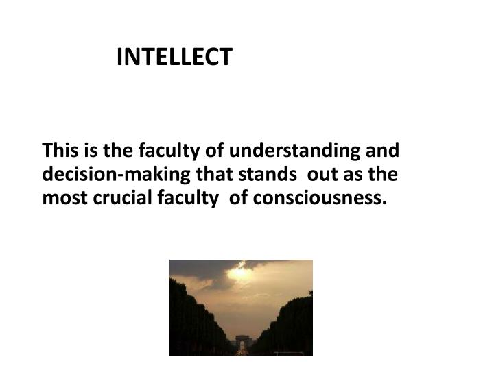 This is the faculty of understanding and decision-making that stands  out as the  most crucial faculty  of consciousness.