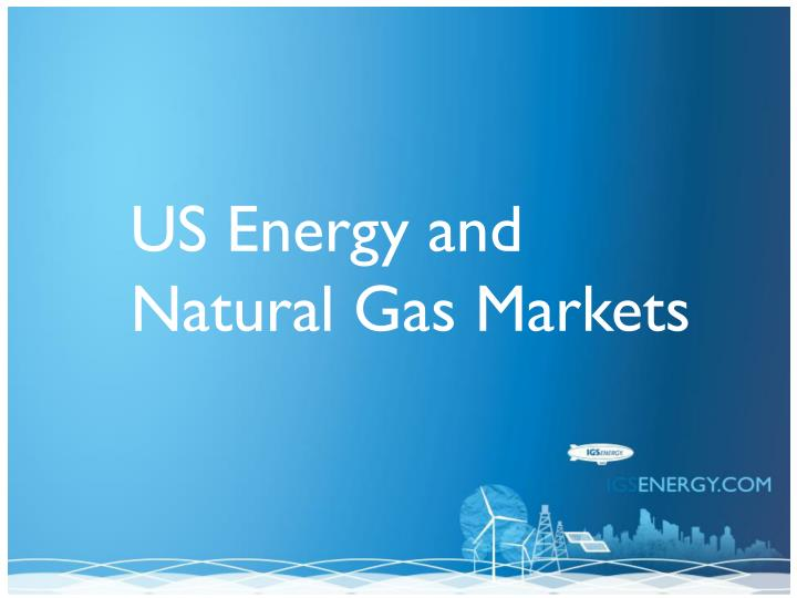 US Energy and Natural Gas Markets