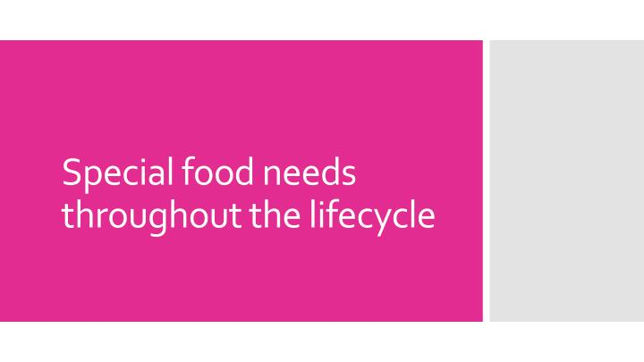 special food needs throughout the lifecycle n.