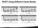 wcet using different cache banks