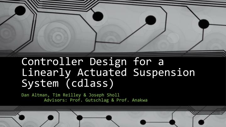 controller design for a linearly actuated suspension system cdlass n.