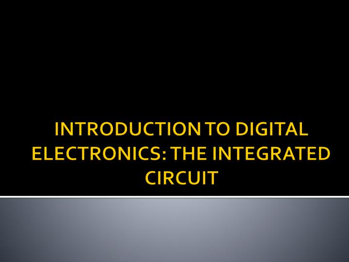introduction to digital electronics the integrated circuit n.
