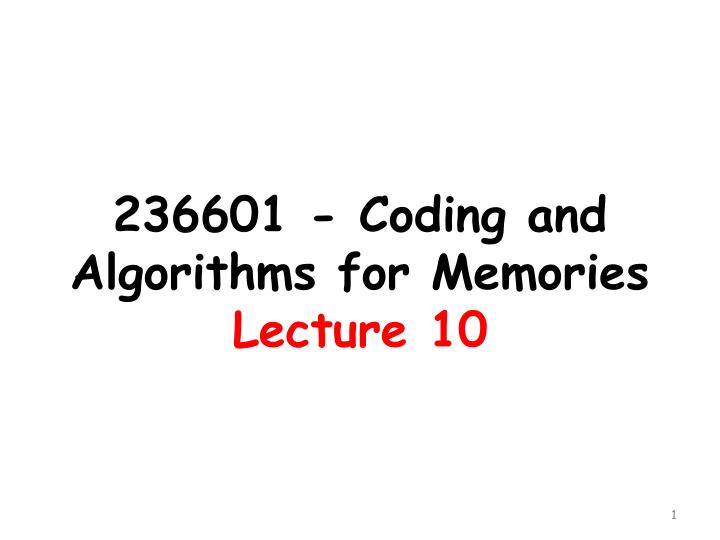 236601 coding and algorithms for memories lecture 10 n.
