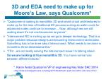 3d and eda need to make up for moore s law says qualcomm
