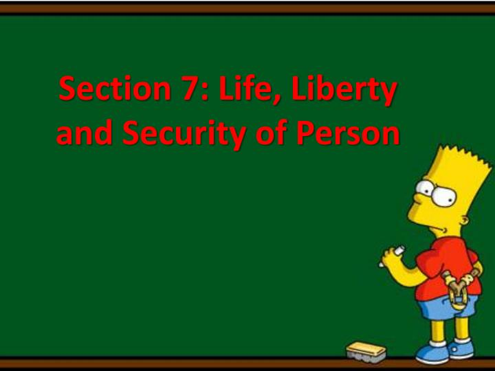section 7 life liberty and security of person n.
