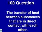100 question the transfer of heat between substances that are in direct contact with each other