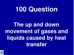 100 question the up and down movement of gases and liquids caused by heat transfer