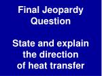 final jeopardy question state and explain the direction of heat transfer