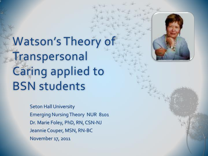 watson s theory of transpersonal caring applied to bsn students n.
