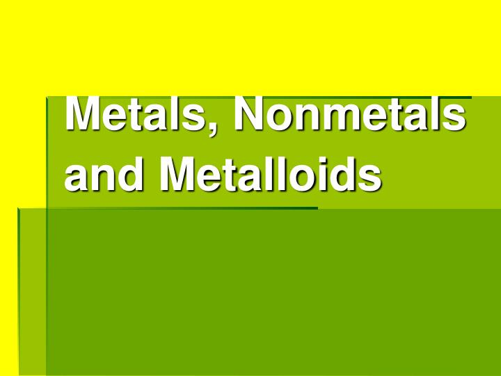 metals nonmetals and metalloids n.