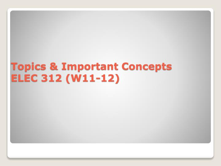 topics important concepts elec 312 w11 12 n.