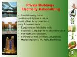 private buildings electricity rationalizing