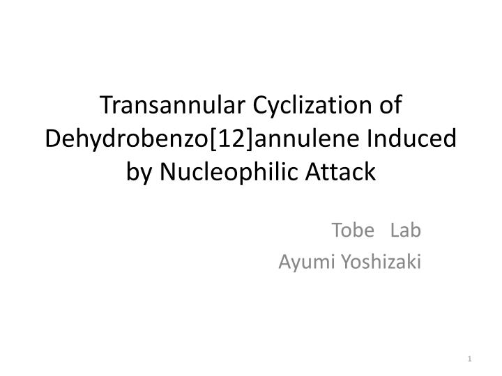 transannular cyclization of dehydrobenzo 12 annulene induced by nucleophilic attack