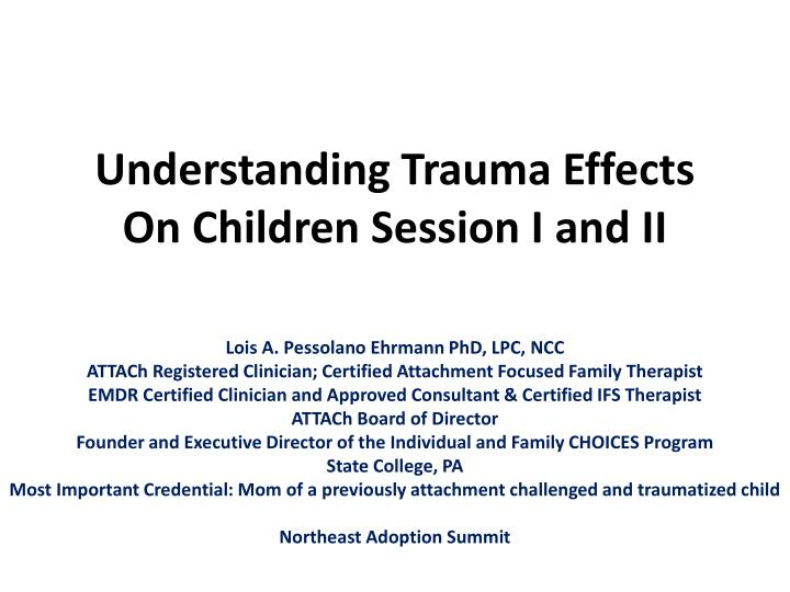 understanding trauma effects on children session i and ii n.