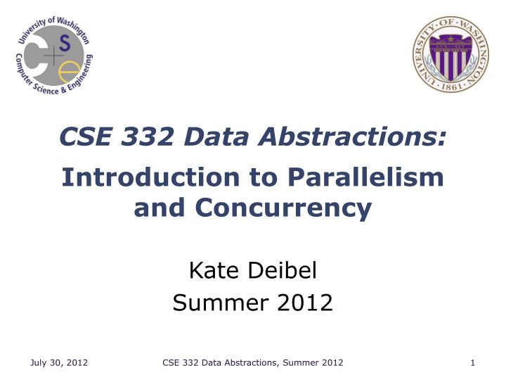 cse 332 data abstractions introduction to parallelism and concurrency n.