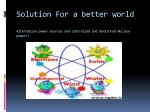 solution for a better world alternative power sources and controlled and monitored nuclear power