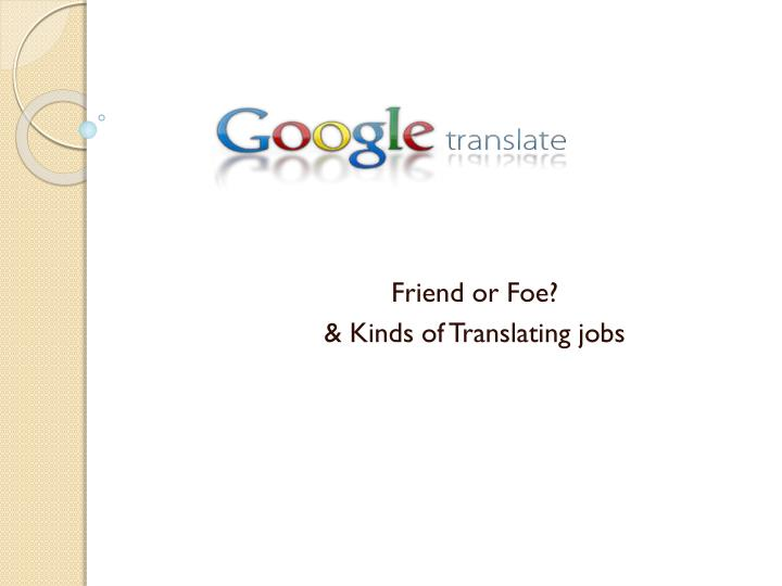 friend or foe kinds of translating jobs n.