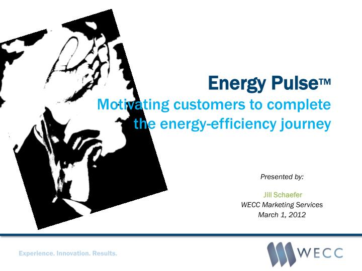energy pulse motivating customers to complete the energy efficiency journey n.