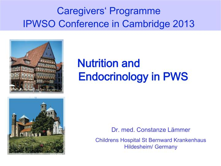 caregivers programme ipwso conference in cambridge 2013 nutrition and endocrinology in pws n.