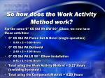 so how does the work activity method work