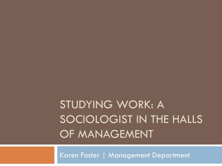 studying work a sociologist in the halls of management n.
