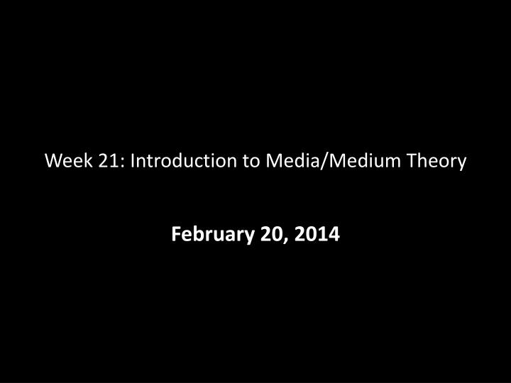 week 21 introduction to media medium theory n.