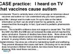 case practice i heard on tv that vaccines cause autism