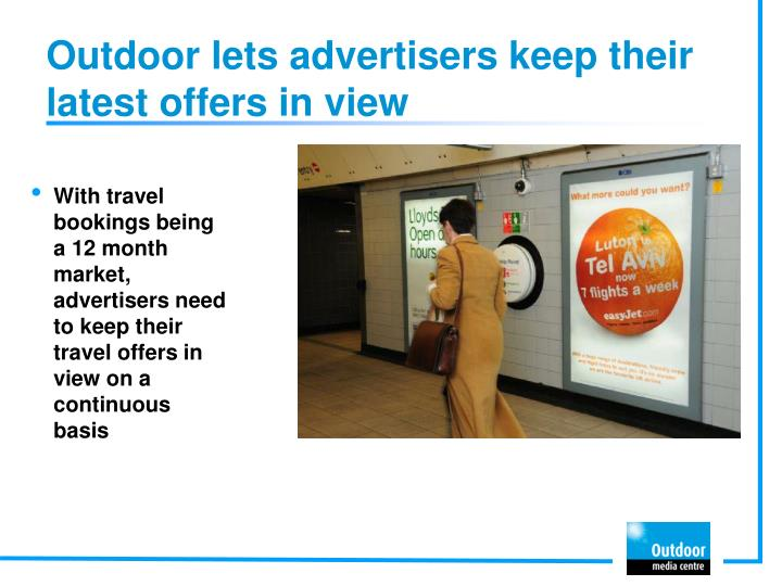 Outdoor lets advertisers keep their latest offers in view
