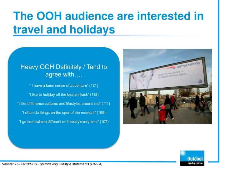 T he ooh audience are interested in travel and holidays
