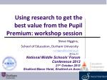 using research to get the best value from the pupil premium workshop session